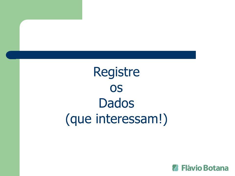 Registre os Dados (que interessam!)