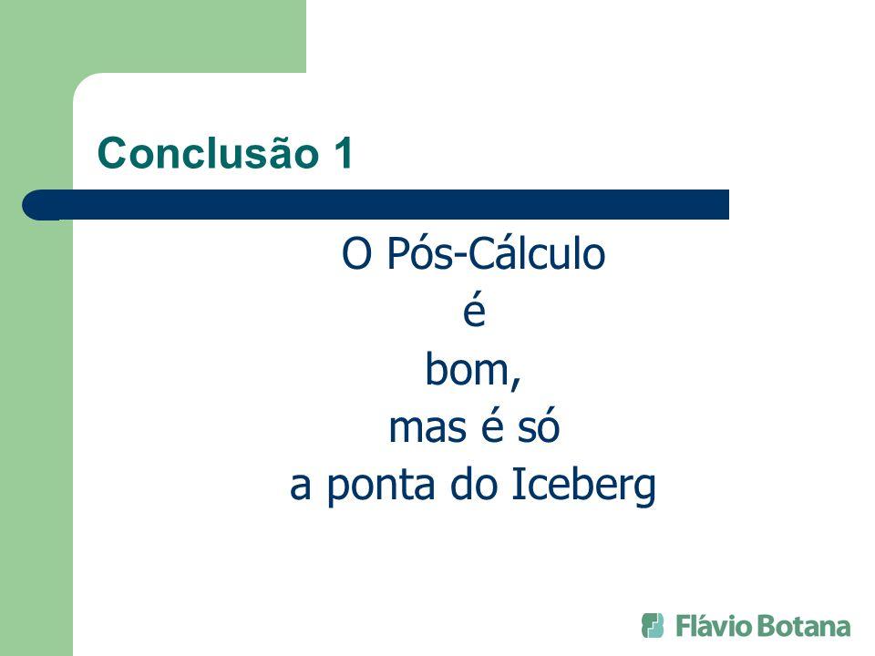 Conclusão 1 O Pós-Cálculo é bom, mas é só a ponta do Iceberg