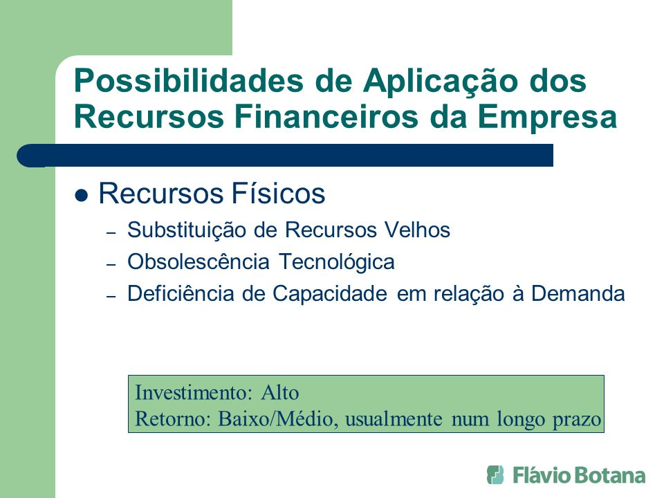 Possibilidades de Aplicação dos Recursos Financeiros da Empresa Recursos Físicos – Substituição de Recursos Velhos – Obsolescência Tecnológica – Defic