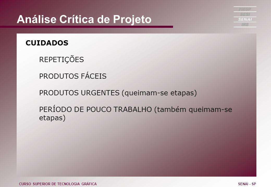 Análise Crítica de Projeto CUIDADOS REPETIÇÕES PRODUTOS FÁCEIS PRODUTOS URGENTES (queimam-se etapas) PERÍODO DE POUCO TRABALHO (também queimam-se etap