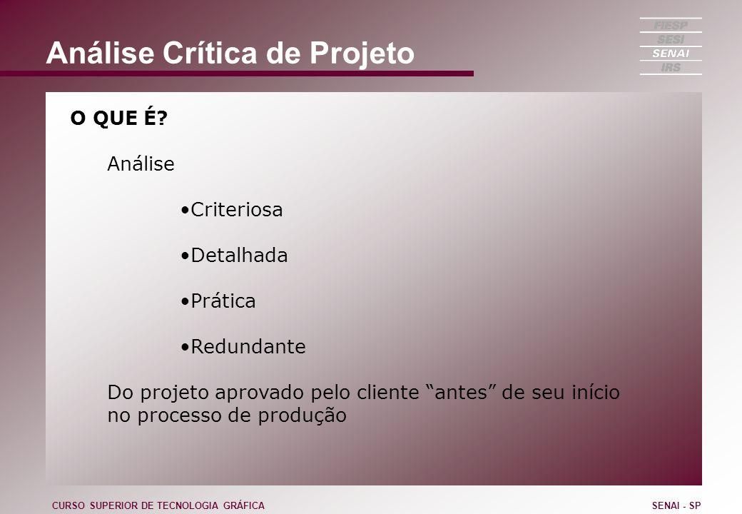 Análise Crítica de Projeto O QUE É? Análise Criteriosa Detalhada Prática Redundante Do projeto aprovado pelo cliente antes de seu início no processo d