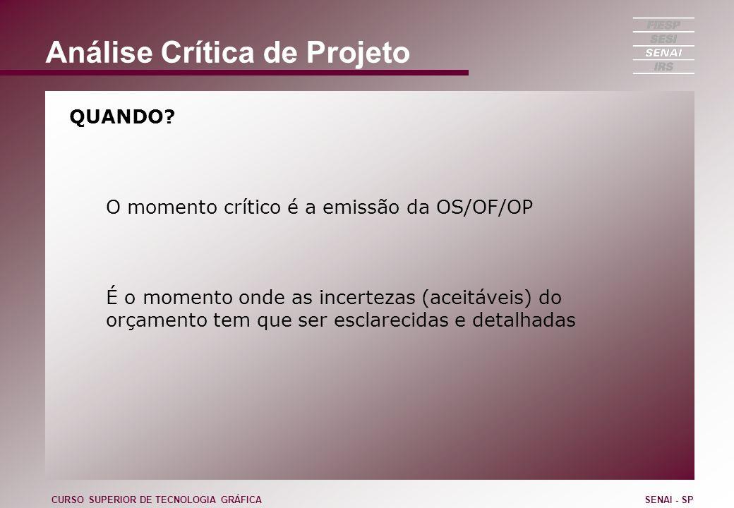 Análise Crítica de Projeto QUANDO? O momento crítico é a emissão da OS/OF/OP É o momento onde as incertezas (aceitáveis) do orçamento tem que ser escl