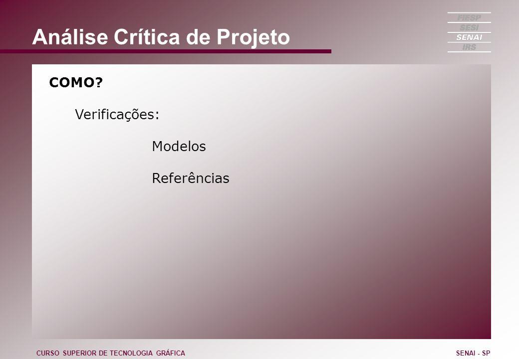 Análise Crítica de Projeto COMO? Verificações: Modelos Referências CURSO SUPERIOR DE TECNOLOGIA GRÁFICASENAI - SP