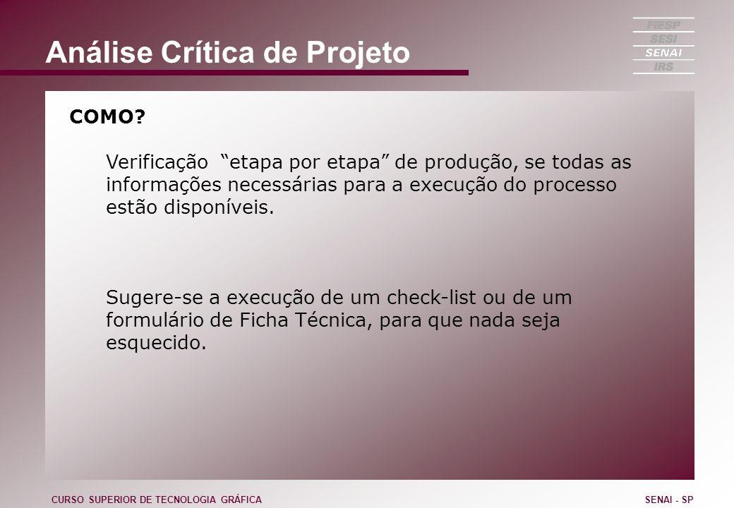 Análise Crítica de Projeto COMO? Verificação etapa por etapa de produção, se todas as informações necessárias para a execução do processo estão dispon