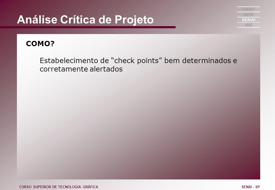 Análise Crítica de Projeto COMO? Estabelecimento de check points bem determinados e corretamente alertados CURSO SUPERIOR DE TECNOLOGIA GRÁFICASENAI -