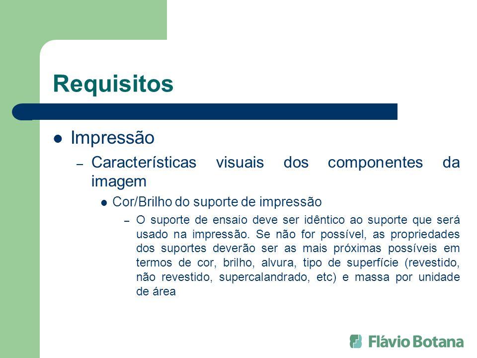 Requisitos Impressão – Características visuais dos componentes da imagem Cor/Brilho do suporte de impressão – O suporte de ensaio deve ser idêntico ao