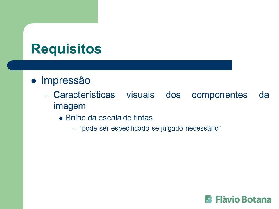 Requisitos Impressão – Características visuais dos componentes da imagem Brilho da escala de tintas – pode ser especificado se julgado necessário