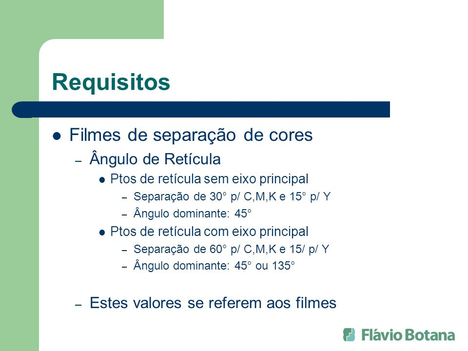 Requisitos Filmes de separação de cores – Ângulo de Retícula Ptos de retícula sem eixo principal – Separação de 30° p/ C,M,K e 15° p/ Y – Ângulo domin