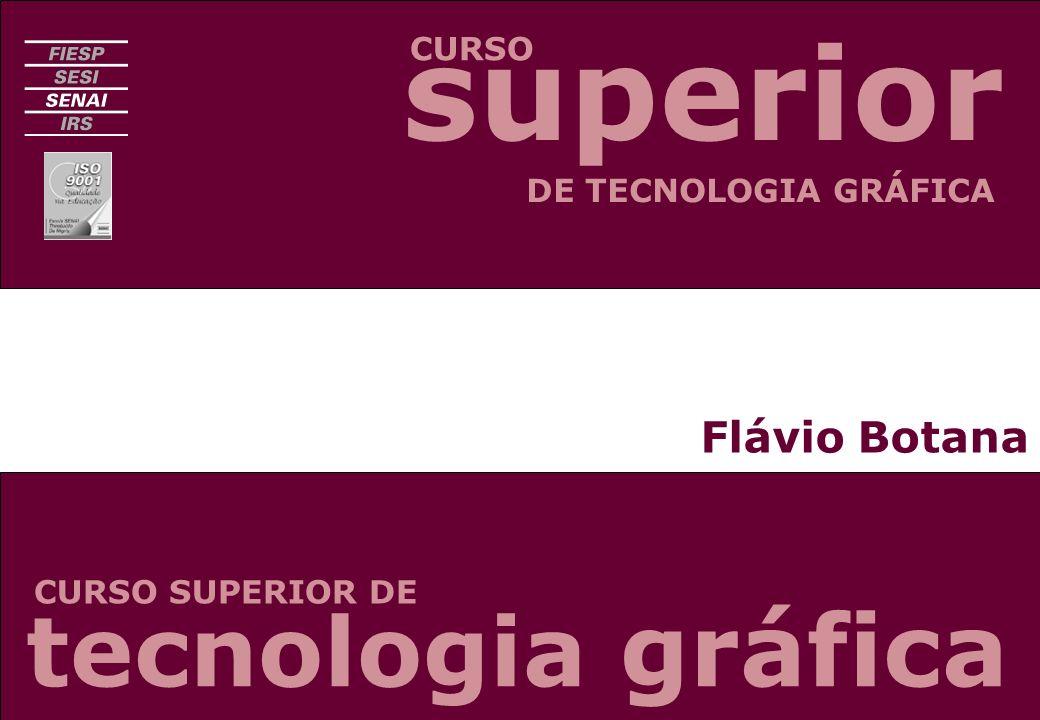 Flávio Botana CURSO CURSO SUPERIOR DE DE TECNOLOGIA GRÁFICA tecnologia gráfica superior
