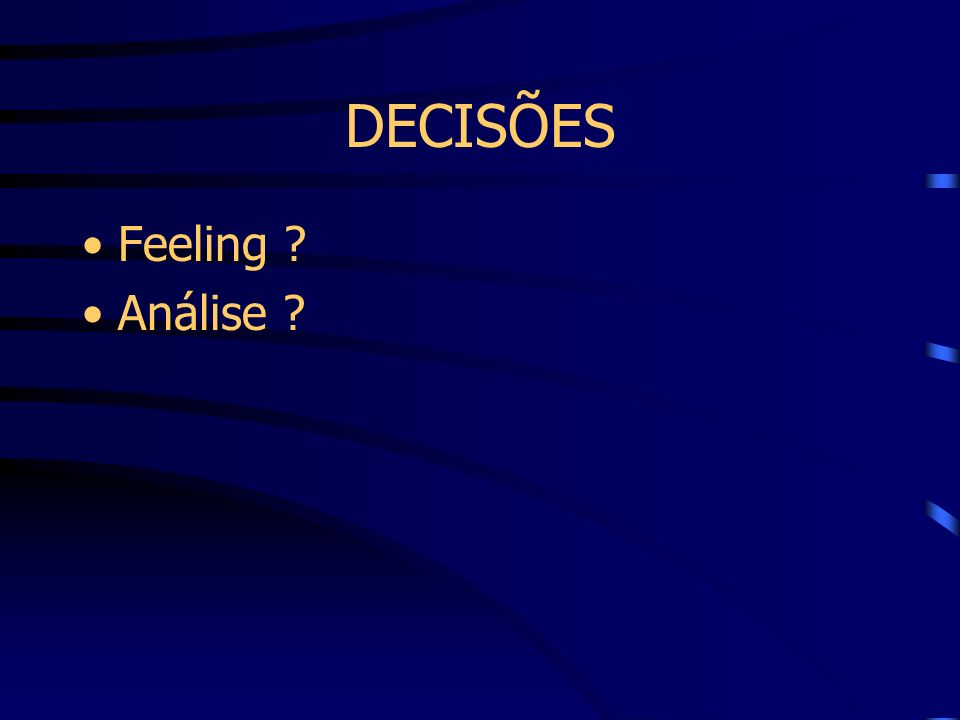 DECISÕES Feeling ? Análise ?