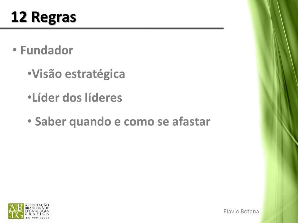 12 Regras Fundador Visão estratégica Líder dos líderes Saber quando e como se afastar Flávio Botana
