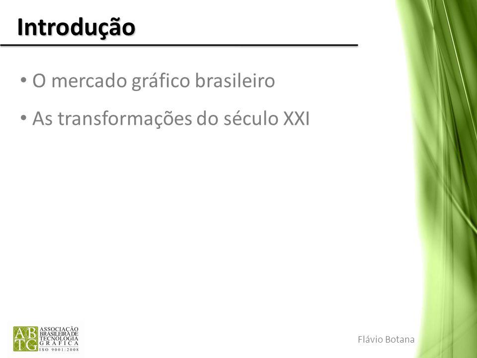Introdução O mercado gráfico brasileiro As transformações do século XXI Flávio Botana