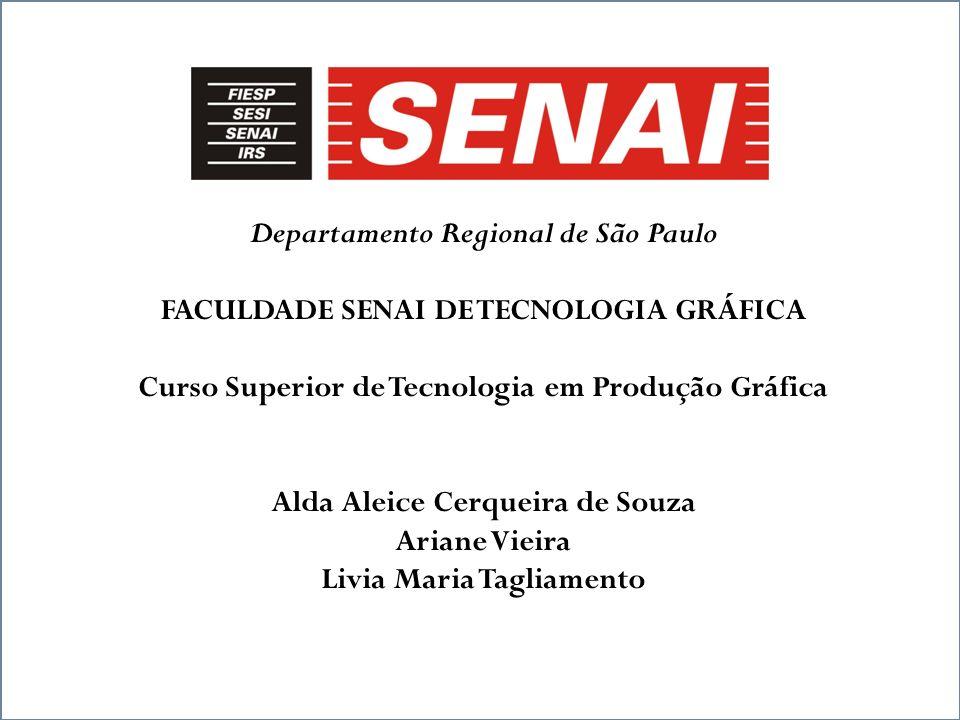 Departamento Regional de São Paulo FACULDADE SENAI DE TECNOLOGIA GRÁFICA Curso Superior de Tecnologia em Produção Gráfica Alda Aleice Cerqueira de Sou
