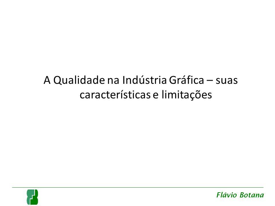 A Qualidade na Indústria Gráfica – suas características e limitações Flávio Botana