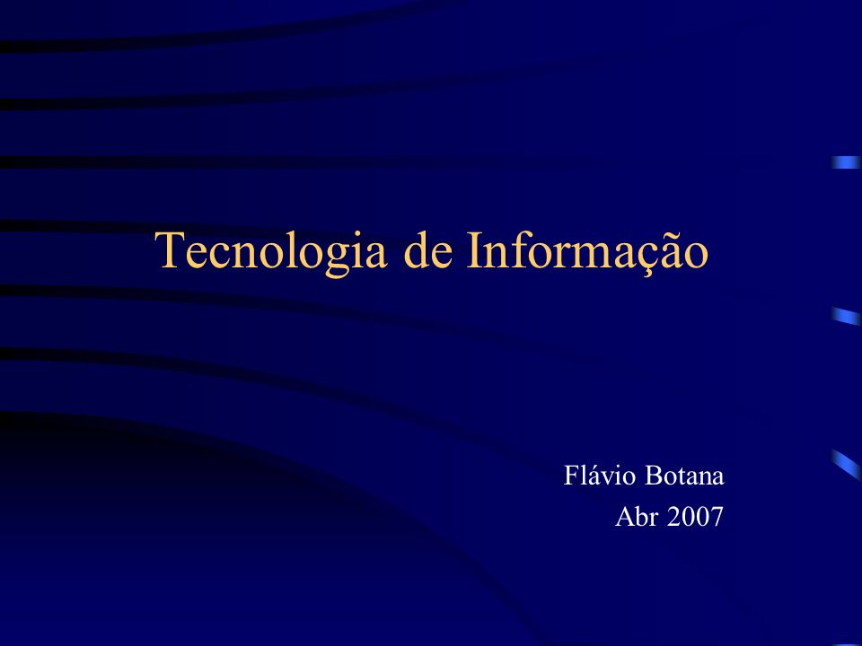 Tecnologia de Informação Flávio Botana Abr 2007