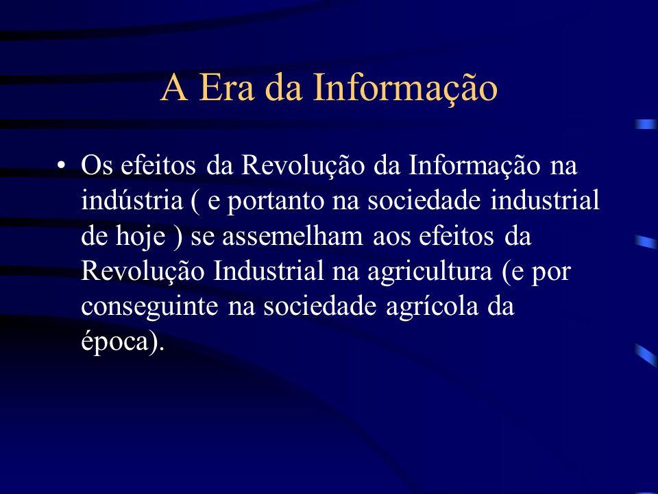 A Era da Informação Os efeitos da Revolução da Informação na indústria ( e portanto na sociedade industrial de hoje ) se assemelham aos efeitos da Rev