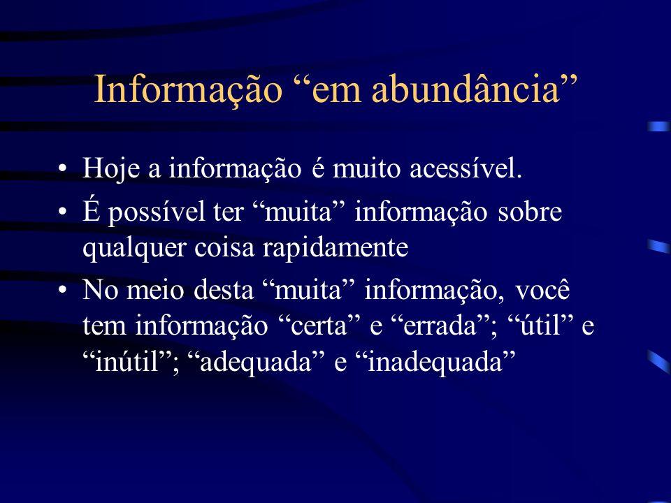 Informação em abundância Hoje a informação é muito acessível. É possível ter muita informação sobre qualquer coisa rapidamente No meio desta muita inf