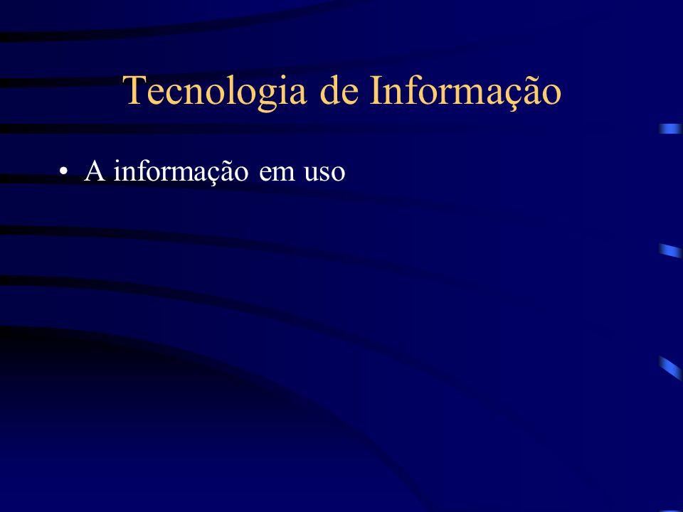Tecnologia de Informação A informação em uso