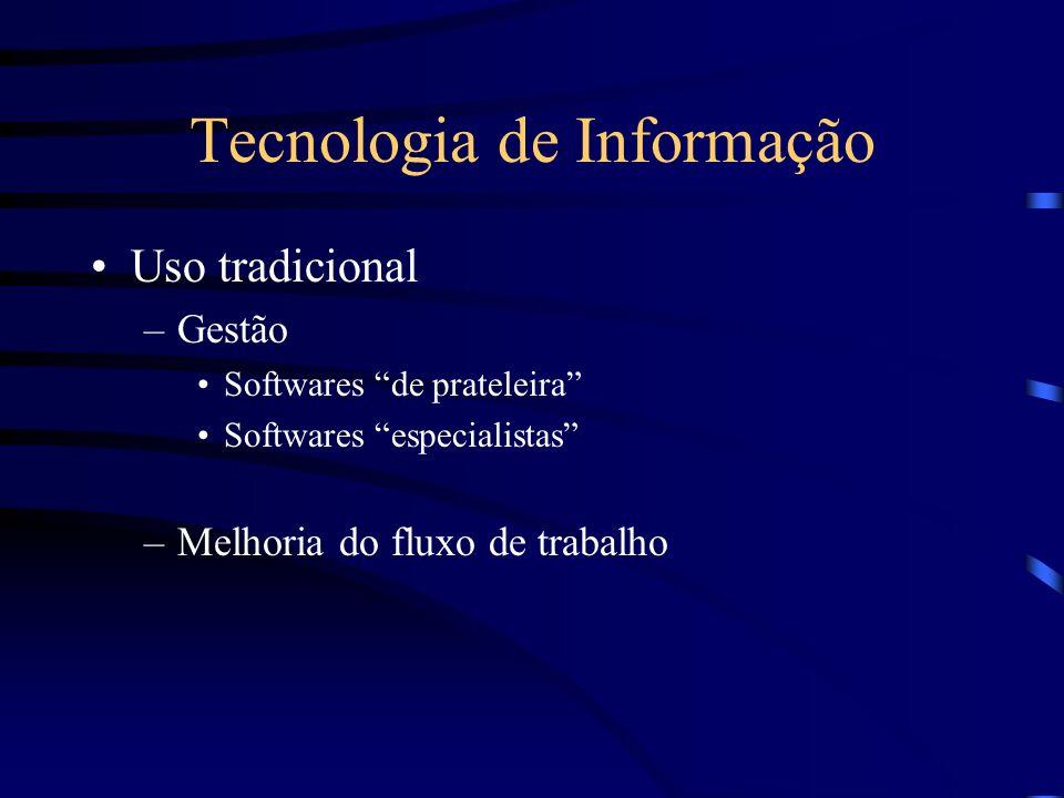 Tecnologia de Informação Uso tradicional –Gestão Softwares de prateleira Softwares especialistas –Melhoria do fluxo de trabalho