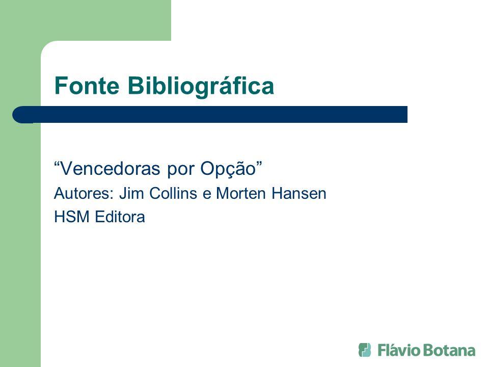 Fonte Bibliográfica Vencedoras por Opção Autores: Jim Collins e Morten Hansen HSM Editora