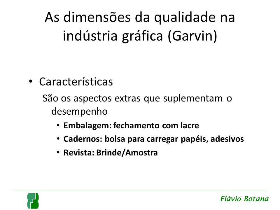 As dimensões da qualidade na indústria gráfica (Garvin) Características São os aspectos extras que suplementam o desempenho Embalagem: fechamento com