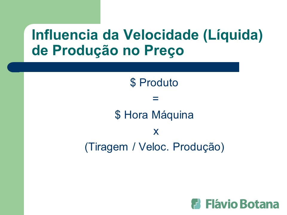 Influencia da Velocidade (Líquida) de Produção no Preço $ Produto = $ Hora Máquina x (Tiragem / Veloc.