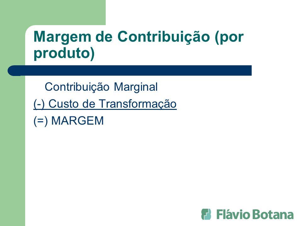 Margem de Contribuição (por produto) Contribuição Marginal (-) Custo de Transformação (=) MARGEM
