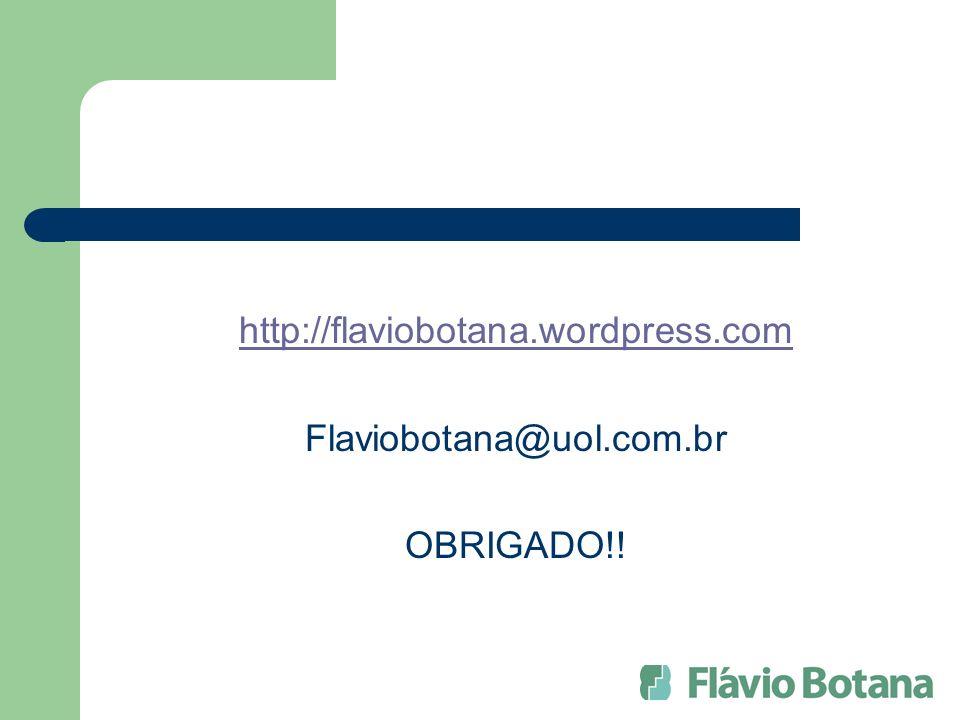 http://flaviobotana.wordpress.com Flaviobotana@uol.com.br OBRIGADO!!