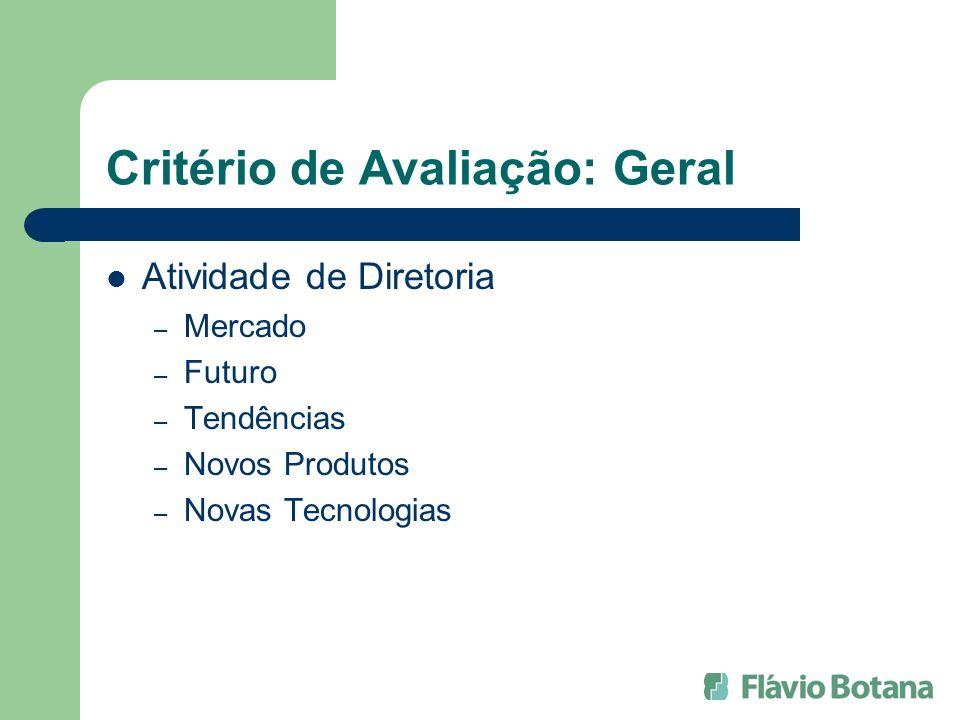 Critério de Avaliação: Geral Atividade de Diretoria – Mercado – Futuro – Tendências – Novos Produtos – Novas Tecnologias