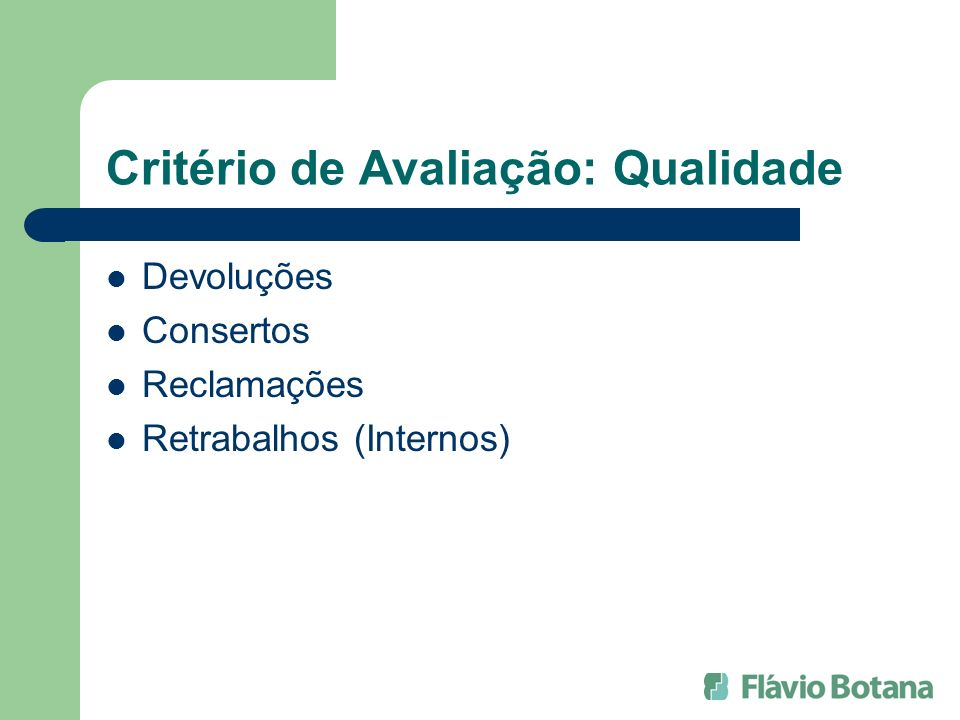 Critério de Avaliação: Qualidade Devoluções Consertos Reclamações Retrabalhos (Internos)