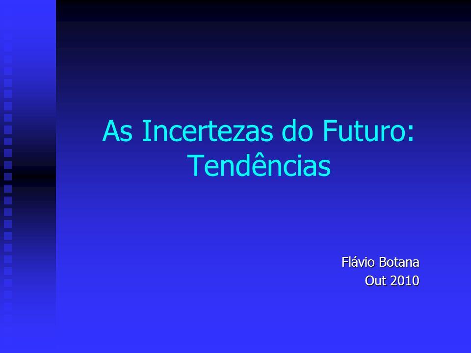 As Incertezas do Futuro: Tendências Flávio Botana Out 2010