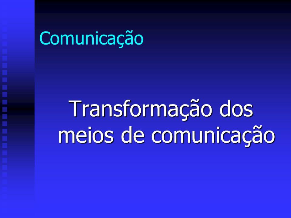 Comunicação Transformação dos meios de comunicação