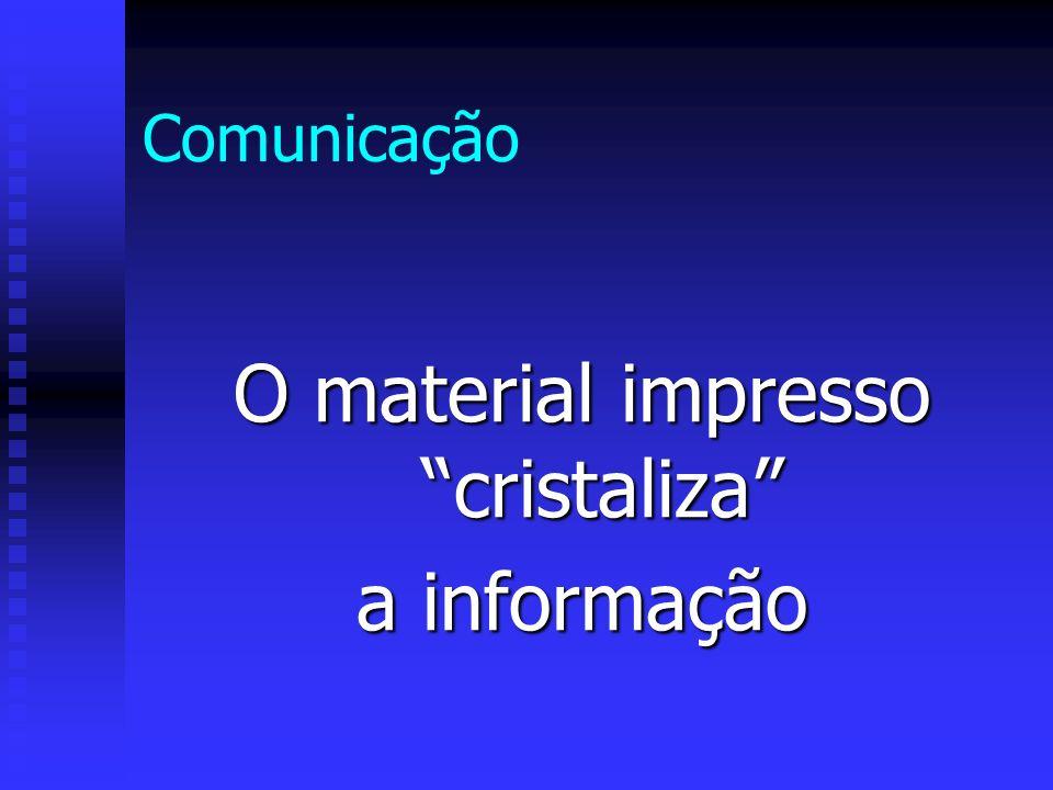 Comunicação O material impresso cristaliza a informação