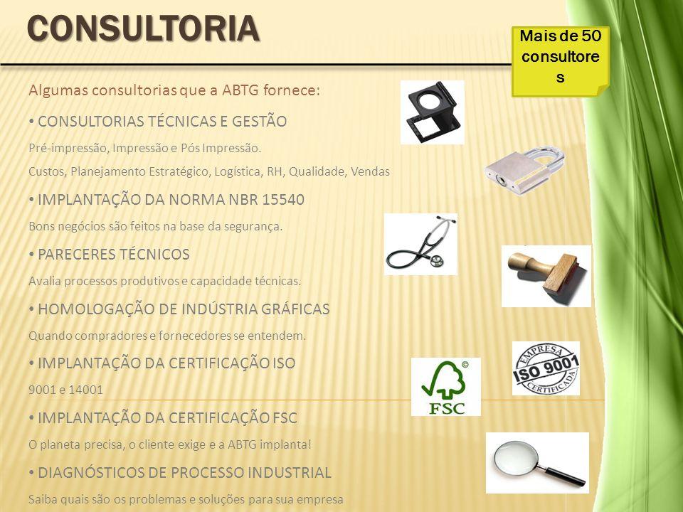 Algumas consultorias que a ABTG fornece: CONSULTORIAS TÉCNICAS E GESTÃO Pré-impressão, Impressão e Pós Impressão. Custos, Planejamento Estratégico, Lo
