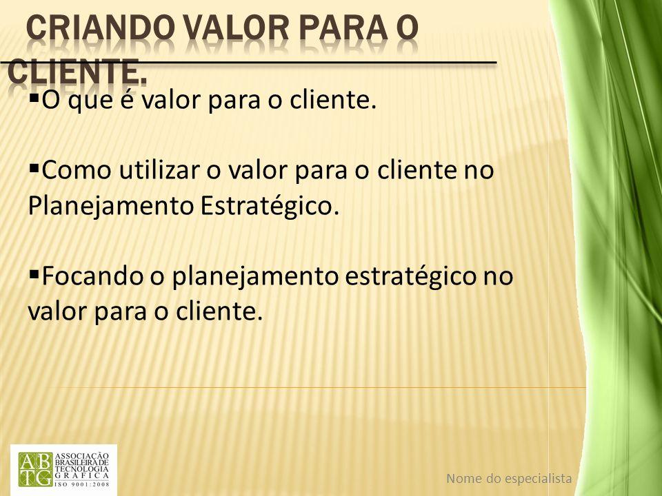 O que é valor para o cliente. Como utilizar o valor para o cliente no Planejamento Estratégico. Focando o planejamento estratégico no valor para o cli
