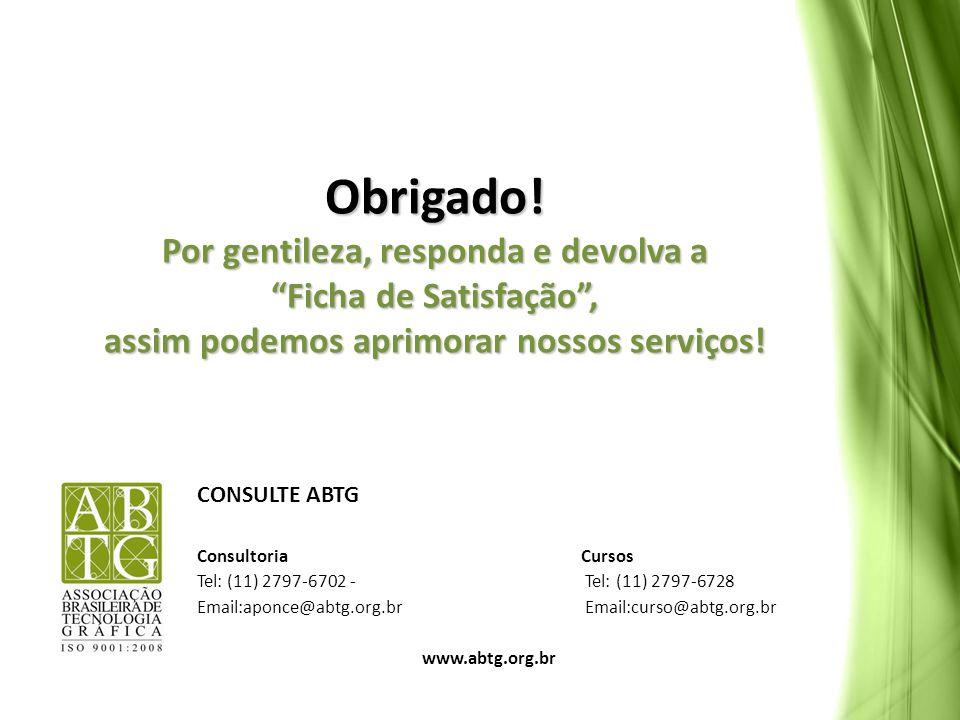 CONSULTE ABTG ConsultoriaCursos Tel: (11) 2797-6702 - Tel: (11) 2797-6728 Email:aponce@abtg.org.br Email:curso@abtg.org.br www.abtg.org.br Obrigado! P