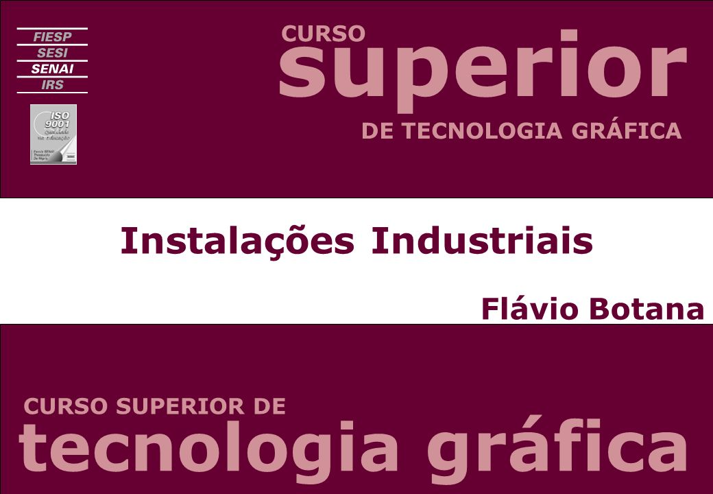 Instalações Industriais Flávio Botana CURSO CURSO SUPERIOR DE DE TECNOLOGIA GRÁFICA tecnologia gráfica superior