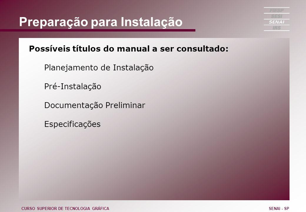 Preparação para Instalação Possíveis títulos do manual a ser consultado: Planejamento de Instalação Pré-Instalação Documentação Preliminar Especificaç