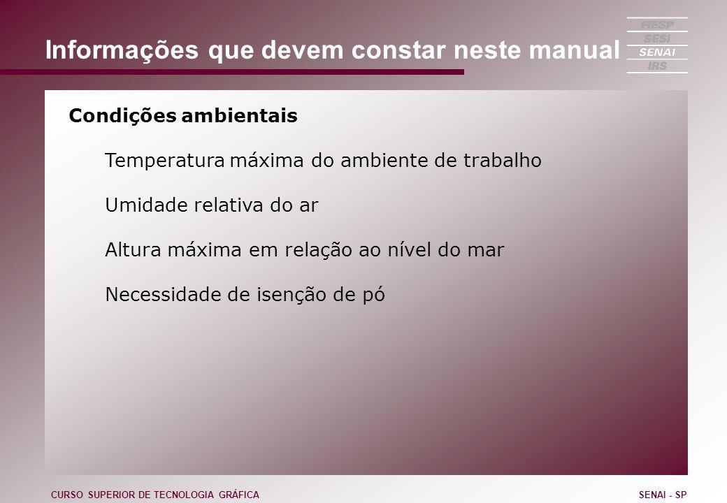 Informações que devem constar neste manual Condições ambientais Temperatura máxima do ambiente de trabalho Umidade relativa do ar Altura máxima em rel