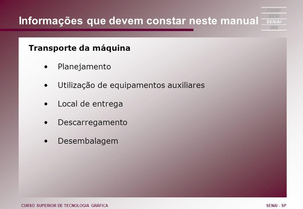 Informações que devem constar neste manual Transporte da máquina Planejamento Utilização de equipamentos auxiliares Local de entrega Descarregamento D