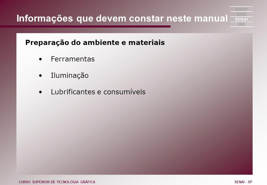 Informações que devem constar neste manual Preparação do ambiente e materiais Ferramentas Iluminação Lubrificantes e consumíveis CURSO SUPERIOR DE TEC