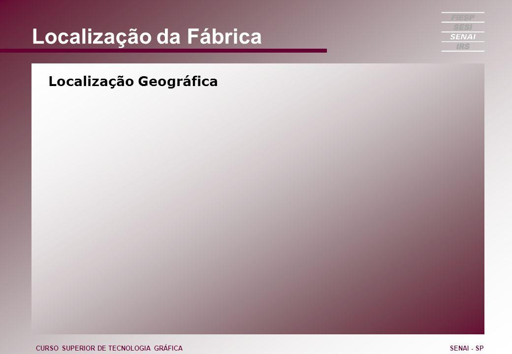 Localização da Fábrica Localização Geográfica CURSO SUPERIOR DE TECNOLOGIA GRÁFICASENAI - SP