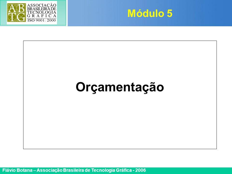 Certificada ISO 9002 Flávio Botana – Associação Brasileira de Tecnologia Gráfica - 2006 Orçamentação Módulo 5
