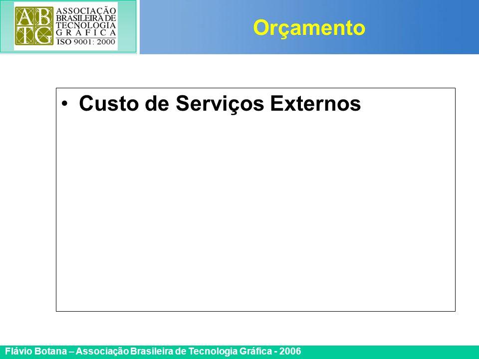 Certificada ISO 9002 Flávio Botana – Associação Brasileira de Tecnologia Gráfica - 2006 Custo de Serviços Externos Orçamento