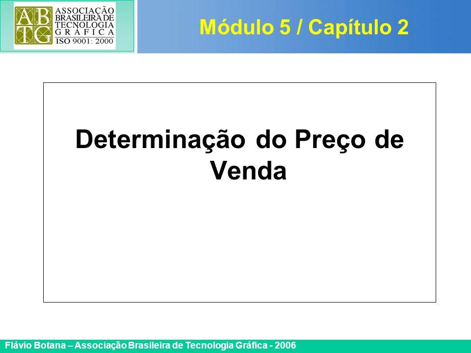 Certificada ISO 9002 Flávio Botana – Associação Brasileira de Tecnologia Gráfica - 2006 Determinação do Preço de Venda Módulo 5 / Capítulo 2