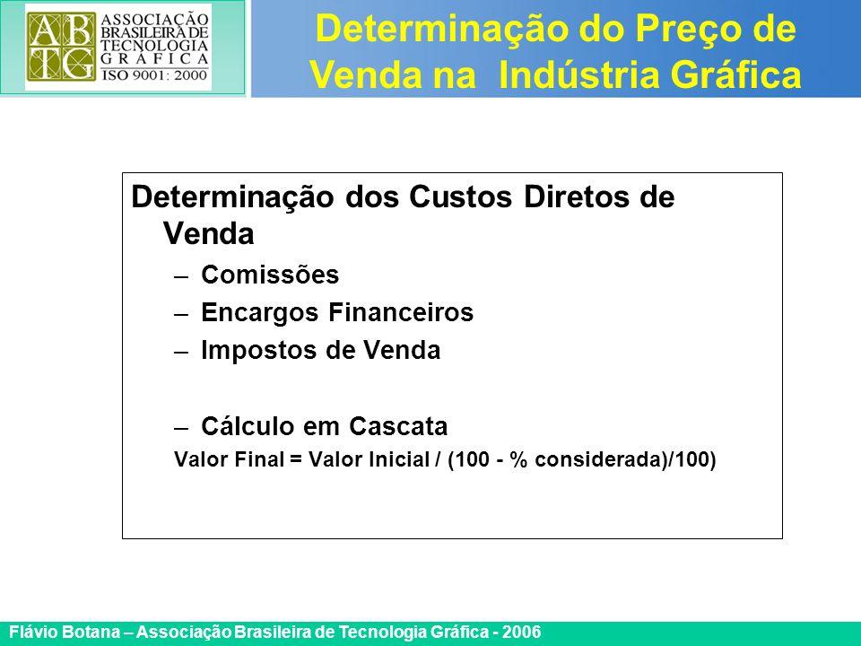 Certificada ISO 9002 Flávio Botana – Associação Brasileira de Tecnologia Gráfica - 2006 Determinação dos Custos Diretos de Venda –Comissões –Encargos