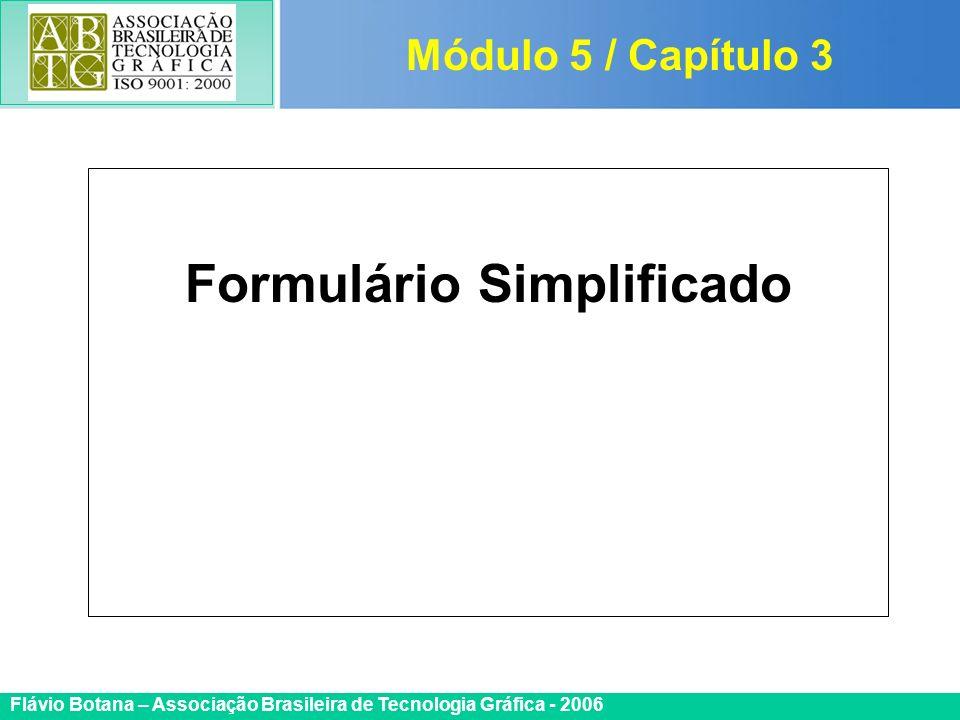 Certificada ISO 9002 Flávio Botana – Associação Brasileira de Tecnologia Gráfica - 2006 Formulário Simplificado Módulo 5 / Capítulo 3