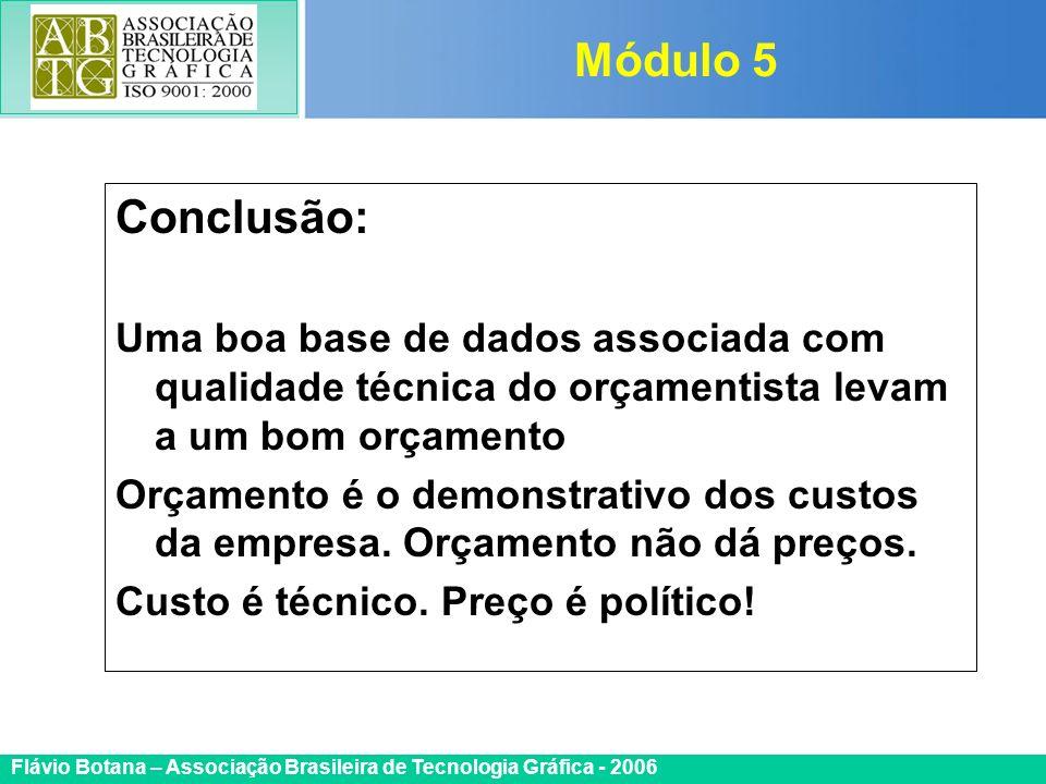 Certificada ISO 9002 Flávio Botana – Associação Brasileira de Tecnologia Gráfica - 2006 Conclusão: Uma boa base de dados associada com qualidade técni