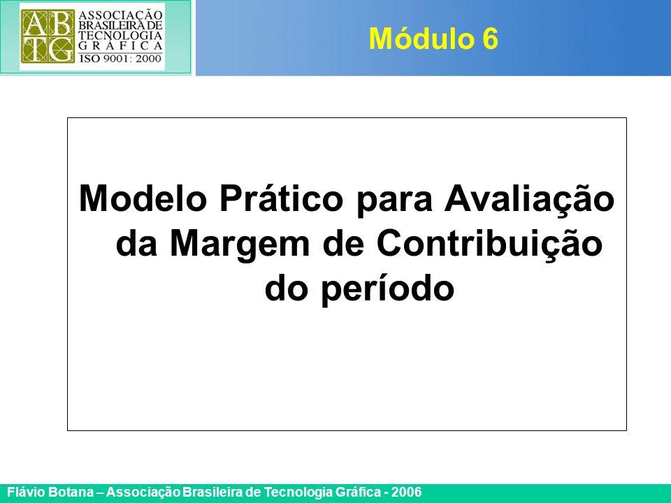 Certificada ISO 9002 Flávio Botana – Associação Brasileira de Tecnologia Gráfica - 2006 Modelo Prático para Avaliação da Margem de Contribuição do per