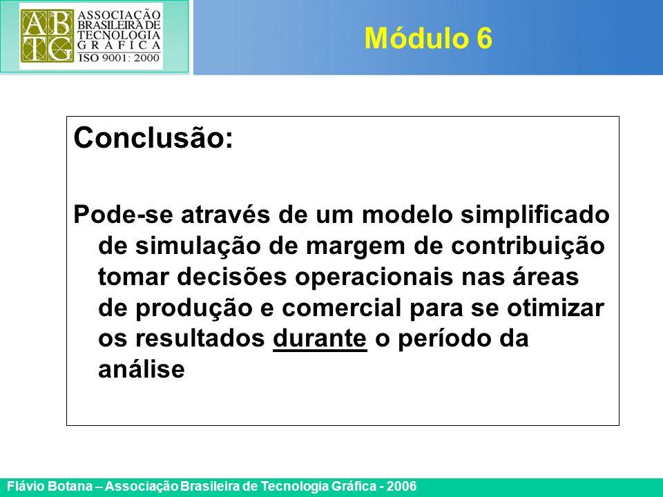 Certificada ISO 9002 Flávio Botana – Associação Brasileira de Tecnologia Gráfica - 2006 Conclusão: Pode-se através de um modelo simplificado de simula